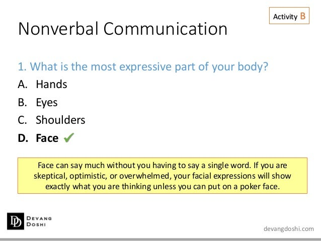 devangdoshi.com Nonverbal Communication Activity B 1. What is the most expressive part of your body? A. Hands B. Eyes C. S...