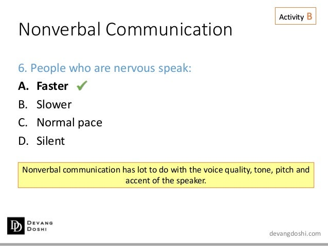 devangdoshi.com Nonverbal Communication Activity B 6. People who are nervous speak: A. Faster B. Slower C. Normal pace D. ...