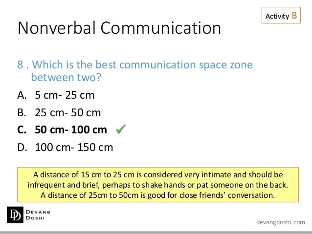 devangdoshi.com Nonverbal Communication Activity B 8 . Which is the best communication space zone between two? A. 5 cm- 25...