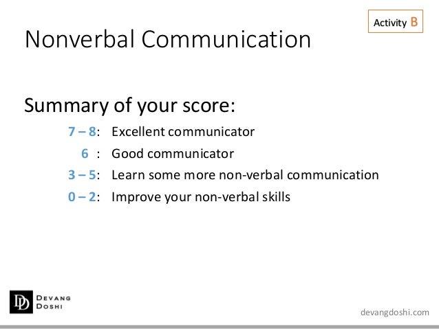 devangdoshi.com Nonverbal Communication Summary of your score: 7 – 8: Excellent communicator 6 : Good communicator 3 – 5: ...