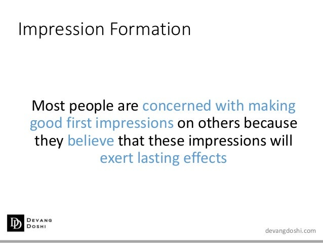 devangdoshi.com Impression Formation Most people are concerned with making good first impressions on others because they b...
