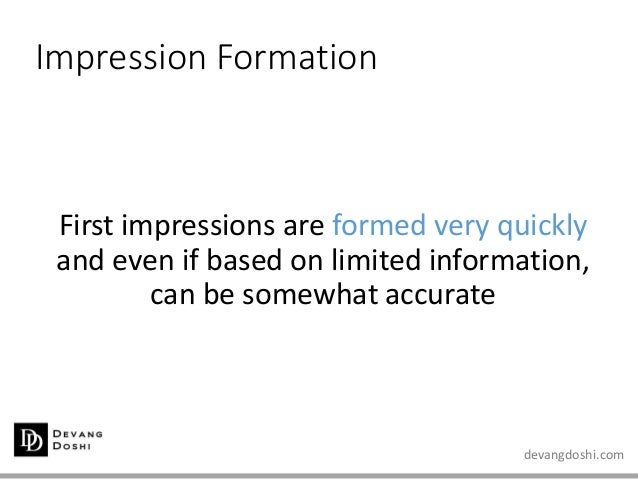 devangdoshi.com Impression Formation First impressions are formed very quickly and even if based on limited information, c...