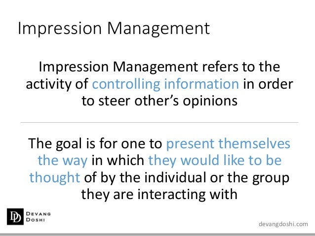 devangdoshi.com Impression Management Impression Management refers to the activity of controlling information in order to ...