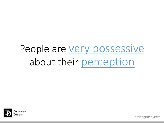 devangdoshi.com People are very possessive about their perception