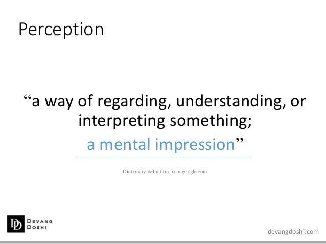 "devangdoshi.com Perception ""a way of regarding, understanding, or interpreting something; a mental impression"" Dictionary ..."