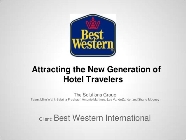 Attracting the New Generation of        Hotel Travelers                            The Solutions GroupTeam: Mike Wahl, Sab...