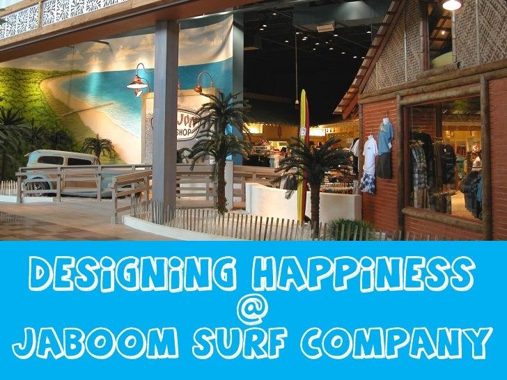 Designing happiness          @ jaboom surf company