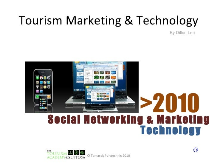 Tourism Marketing & Technology Social Networking & Marketing Technology >2010 © Temasek Polytechnic 2010 ☺ By Dillon Lee