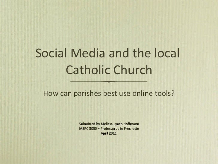 Social Media and the local  Catholic Church <ul><li>How can parishes best use online tools? </li></ul>Submitted by Melissa...