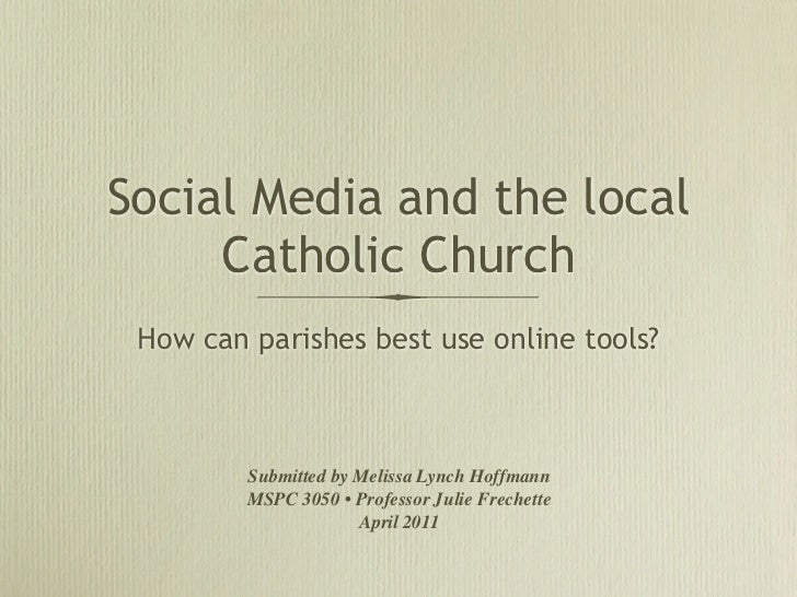 Social Media and the local     Catholic Church How can parishes best use online tools?         Submitted by Melissa Lynch ...