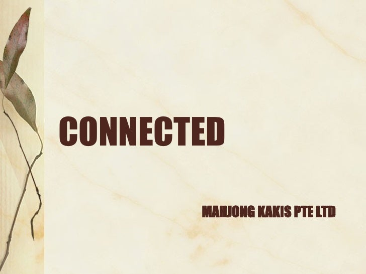 MAHJONG KAKIS PTE LTD <ul><li>CONNECTED </li></ul>