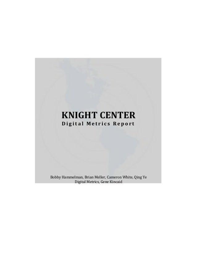 KNIGHT CENTER      Digital Metrics ReportBobby Hammelman, Brian Meller, Cameron White, Qing Ye           Digital Metrics, ...