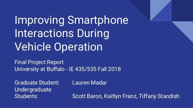 Improving Smartphone Interactions During Vehicle Operation Final Project Report University at Buffalo - IE 435/535 Fall 20...
