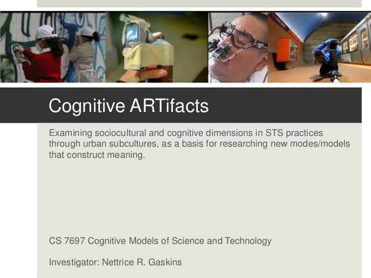 Cognitive ARTifactsExamining sociocultural and cognitive dimensions in STS practicesthrough urban subcultures, as a basis ...