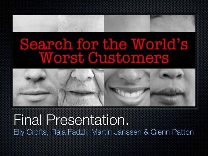 Final Presentation.Elly Crofts, Raja Fadzli, Martin Janssen & Glenn Patton