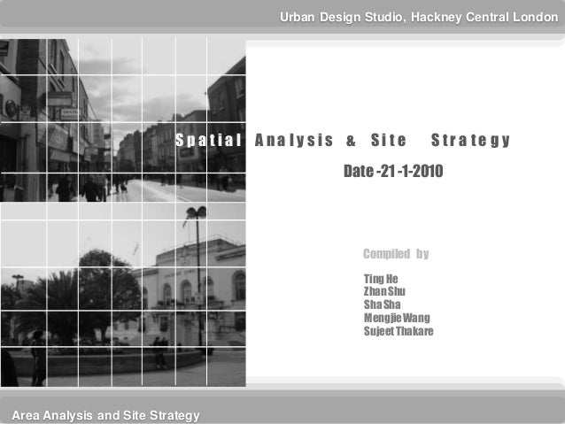Urban Design Studio, Hackney Central London                          S pa tial A na lysis & Site           Stra te gy     ...