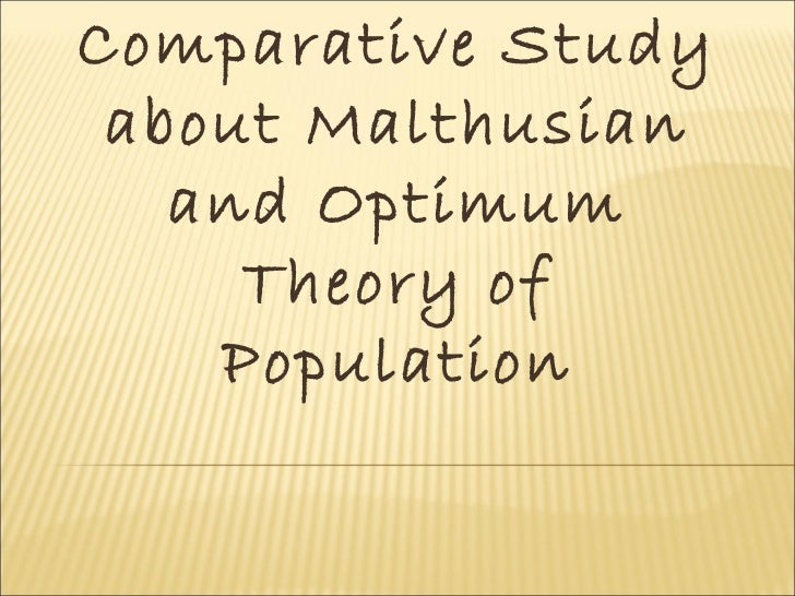 Comparative Study about Malthusian   and Optimum     Theory of    Population