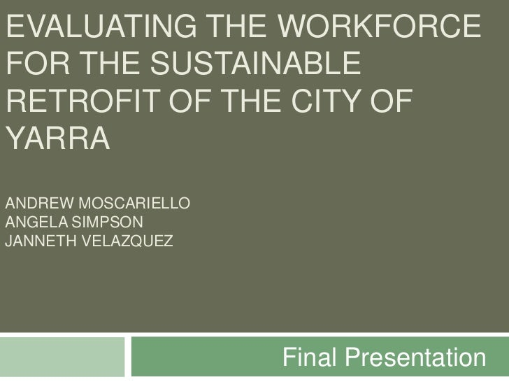 EVALUATING THE WORKFORCEFOR THE SUSTAINABLERETROFIT OF THE CITY OFYARRAANDREW MOSCARIELLOANGELA SIMPSONJANNETH VELAZQUEZ  ...