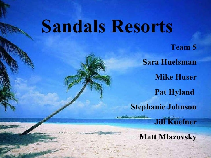 Sandals Resorts Team 5 Sara Huelsman Mike Huser Pat Hyland  Stephanie Johnson Jill Kuefner Matt Mlazovsky