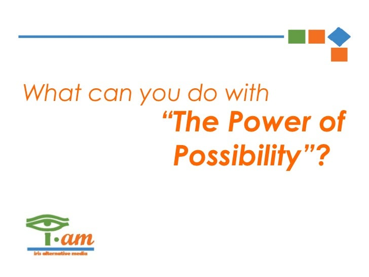 "What can you do with           ""The Power of            Possibility""?"