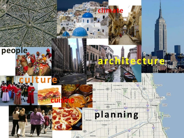 climate<br />people<br />architecture<br />culture<br />cuisine<br />planning<br />