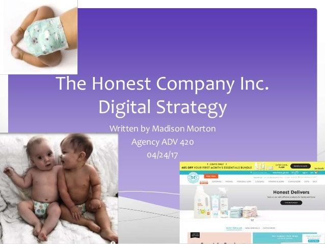 The Honest Company Inc. Digital Strategy Written by Madison Morton Agency ADV 420 04/24/17