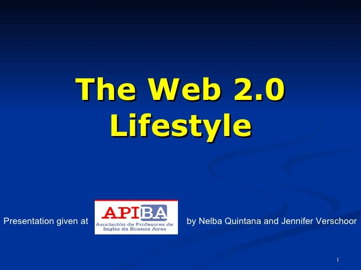 The Web 2.0 Lifestyle Presentation given at   by Nelba Quintana  and Jennifer Verschoor