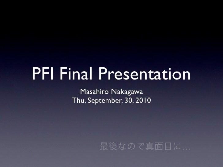 PFI Final Presentation        Masahiro Nakagawa      Thu, September, 30, 2010                                     …