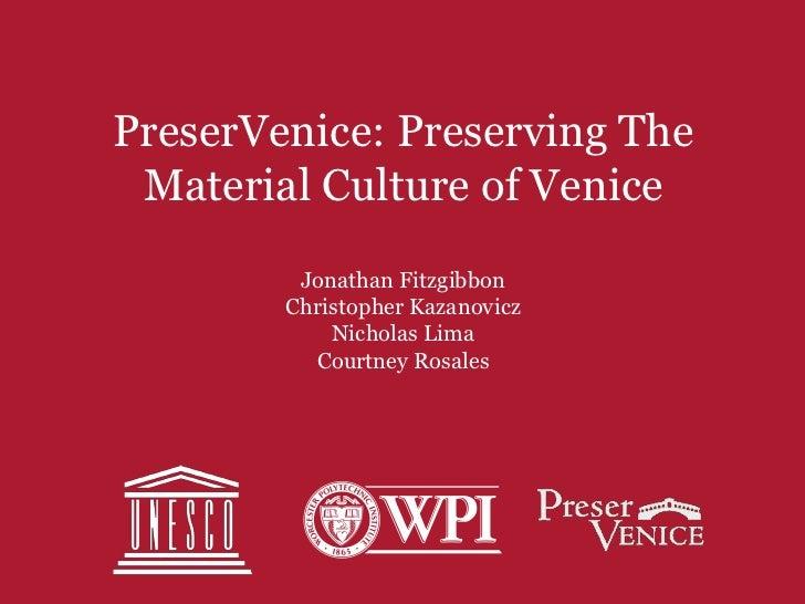 PreserVenice: Preserving The Material Culture of Venice         Jonathan Fitzgibbon        Christopher Kazanovicz         ...