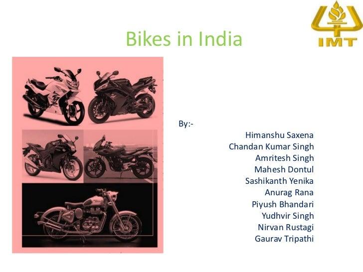 Bikes in India<br />By:-      <br />HimanshuSaxena<br />Chandan Kumar Singh<br />Amritesh Singh<br />Mahesh Dontul<br />S...