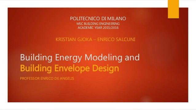 Building Energy Modeling and Building Envelope Design PROFESSOR ENRICO DE ANGELIS KRISTIAN GJOKA – ENRICO SALCUNI POLITECN...