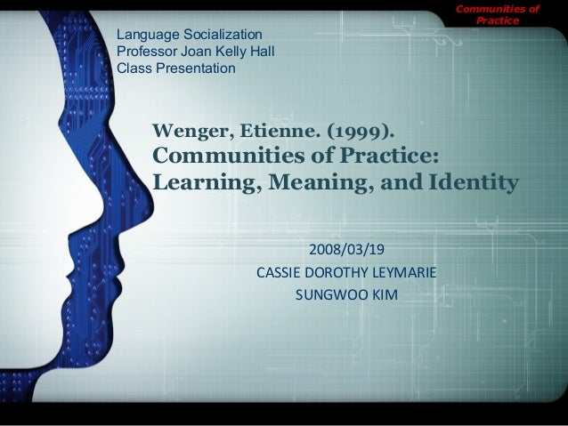Communities of Practice Wenger, Etienne. (1999). Communities of Practice: Learning, Meaning, and Identity 2008/03/19 CASSI...