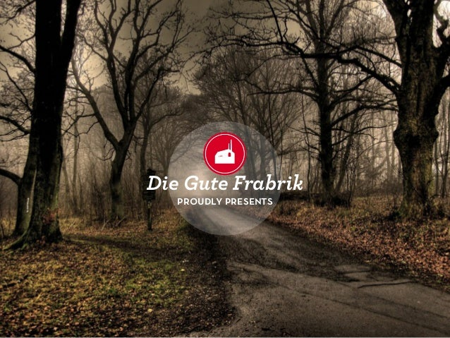 proudly presentsDie Gute Frabrik
