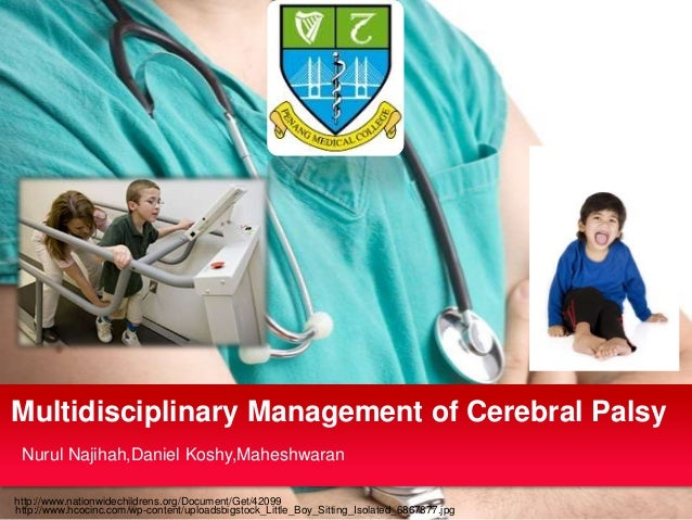 Multidisciplinary Management of Cerebral Palsy Nurul Najihah,Daniel Koshy,Maheshwaran http://www.nationwidechildrens.org/D...