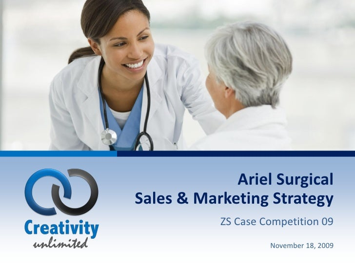 Ariel Surgical Sales & Marketing Strategy            ZS Case Competition 09                     November 18, 2009         ...
