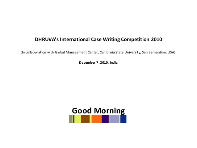 DHRUVA's International Case Writing Competition 2010 (In collaboration with Global Management Center, California State Uni...