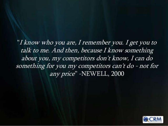 """I know who you are, I remember you. I get you to talk to me. And then, because I know something about you, my competitors..."