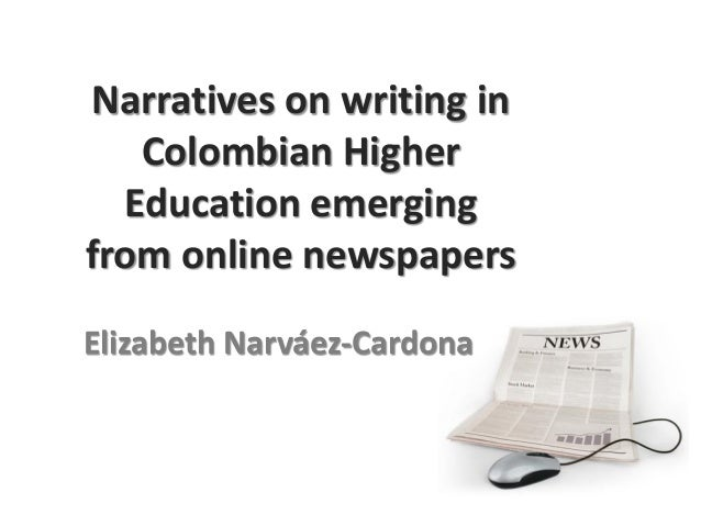 Narratives on writing in   Colombian Higher  Education emergingfrom online newspapersElizabeth Narváez-Cardona