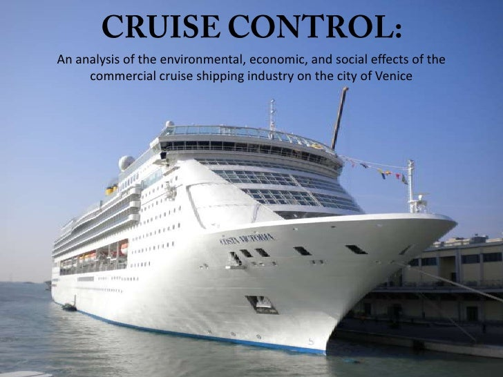 CRUISE CONTROL:An analysis of the environmental, economic, and social effects of the commercial cruise shipping industry o...