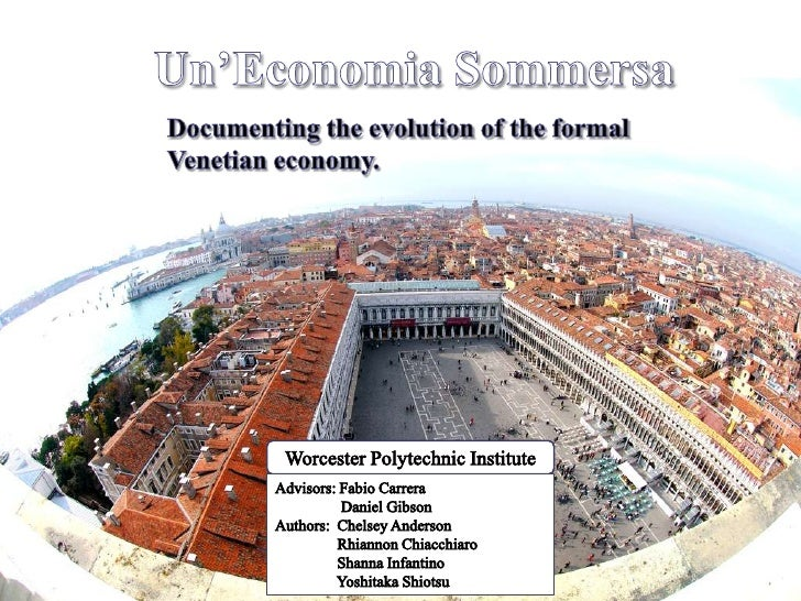 Un'Economia Sommersa<br />Documenting the evolution of the formal Venetian economy.<br />Worcester Polytechnic Institute<b...
