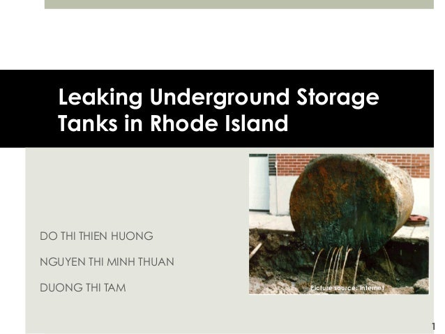Leaking Underground Storage Tanks in Rhode Island DO THI THIEN HUONG NGUYEN THI MINH THUAN DUONG THI TAM 1 Picture source:...
