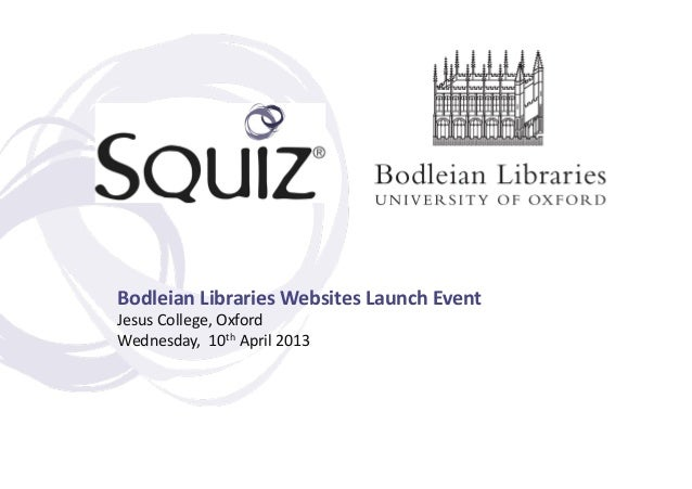 Bodleian Libraries Websites Launch Event Jesus College, Oxford Wednesday,  10th April 2013