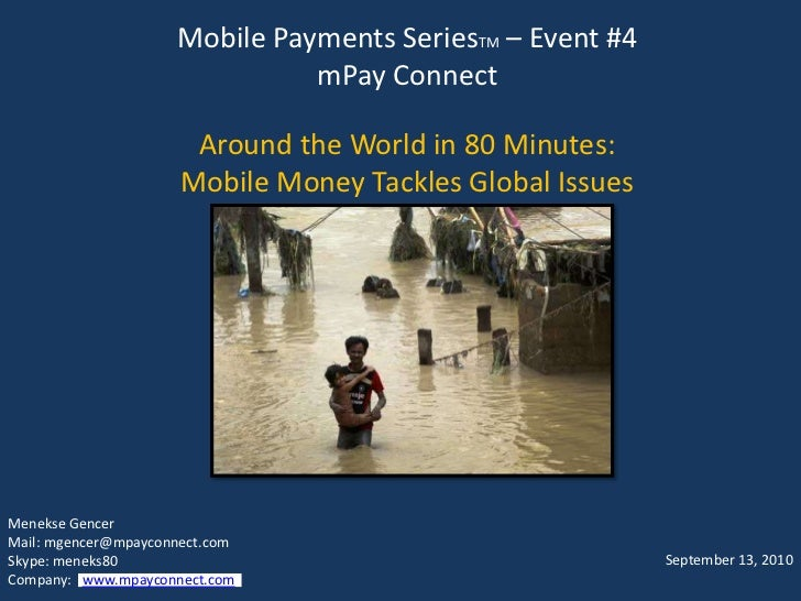Mobile Payments SeriesTM – Event #4mPay ConnectAround the World in 80 Minutes:  Mobile Money Tackles Global Issues<br />Me...