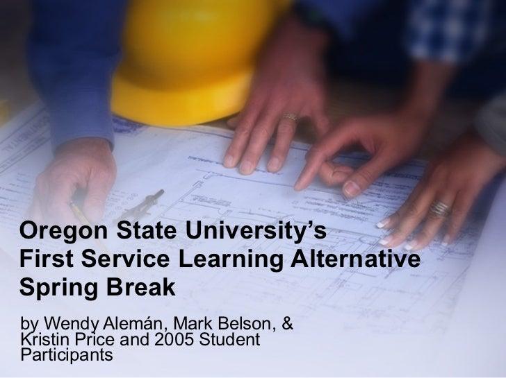 Oregon State University's  First Service Learning Alternative Spring Break by Wendy Alemán, Mark Belson, & Kristin Price a...