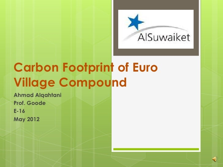 Carbon Footprint of EuroVillage CompoundAhmad AlqahtaniProf. GoodeE-16May 2012