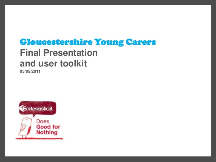 Gloucestershire Young Carers<br />Final Presentation <br />and user toolkit<br />03/09/2011<br />