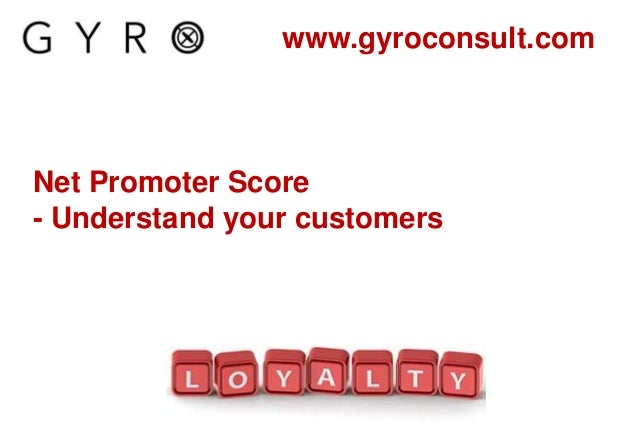 Net Promoter Score - Understand your customers www.gyroconsult.com