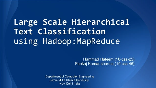 Large Scale Hierarchical Text Classification using Hadoop:MapReduce Hammad Haleem (10-css-25) Pankaj Kumar sharma (10-css-...