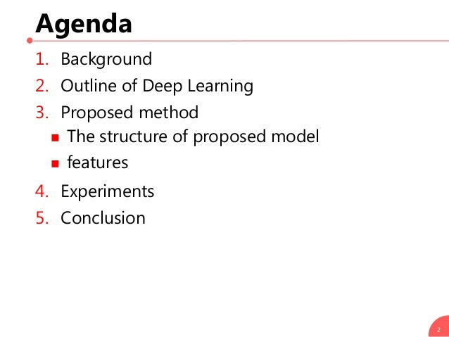 Agenda 1. Background 2. Outline of Deep Learning 3. Proposed method  The structure of proposed model  features 4. Experi...