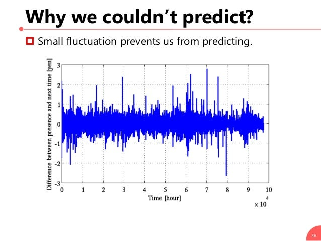 Why we couldn't predict?  Small fluctuation prevents us from predicting. 36